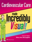 Cardiovascular Care Made Incredibly Visual! - Book