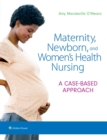 Maternity, Newborn, and Women's Health Nursing : A Case-Based Approach - Book