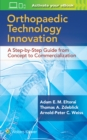 Orthopaedic Technology Innovation: A Step-by-Step Guide from Concept to Commercialization - Book