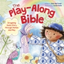 The Play-Along Bible : Imagining God's Story Through Motion and Play - Book