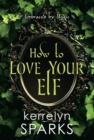 How to Love Your Elf : A Hilarious Fantasy Romance - eBook