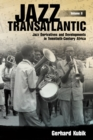 Jazz Transatlantic, Volume II : Jazz Derivatives and Developments in Twentieth-Century Africa - eBook