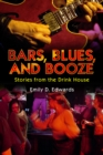 Bars, Blues, and Booze : Stories from the Drink House - eBook