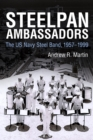 Steelpan Ambassadors : The US Navy Steel Band, 1957-1999 - eBook