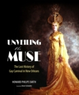 Unveiling the Muse : The Lost History of Gay Carnival in New Orleans - eBook