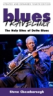 Blues Traveling : The Holy Sites of Delta Blues, Fourth Edition - eBook