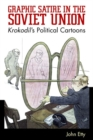 Graphic Satire in the Soviet Union : Krokodil's Political Cartoons - Book