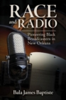 Race and Radio : Pioneering Black Broadcasters in New Orleans - Book