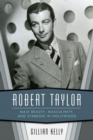 Robert Taylor : Male Beauty, Masculinity, and Stardom in Hollywood - Book