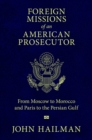 Foreign Missions of an American Prosecutor : From Moscow to Morocco and Paris to the Persian Gulf - eBook