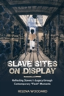 "Slave Sites on Display : Reflecting Slavery's Legacy through Contemporary ""Flash"" Moments - eBook"