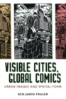 Visible Cities, Global Comics : Urban Images and Spatial Form - Book