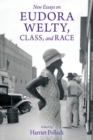 New Essays on Eudora Welty, Class, and Race - Book