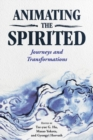 Animating the Spirited : Journeys and Transformations - Book
