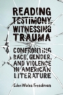 Reading Testimony, Witnessing Trauma : Confronting Race, Gender, and Violence in American Literature - eBook