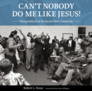 Can't Nobody Do Me Like Jesus! : Photographs from the Sacred Steel Community - eBook
