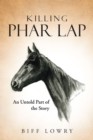 Killing Phar Lap : An Untold Part of the Story - eBook