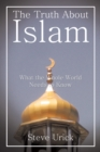 The Truth About Islam : What the Whole World Needs to Know - eBook