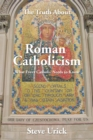 The Truth About Roman Catholicism : What Every Catholic Needs to Know - eBook