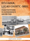 Sylvania, Lucas County, Ohio; : From Footpaths to Expressways and Beyond Volume Five - eBook