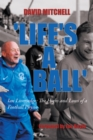 'Life's a Ball' : Ian Liversedge: the Highs and Lows of a Football Physio - eBook