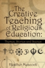 The Creative Teaching of Religious Education: : Themes, Stories and Scenes - eBook