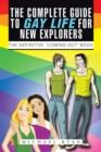 "The Complete Guide to Gay Life for New Explorers : The Definitive ""Coming Out"" Book - eBook"