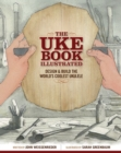 The Uke Book Illustrated : Design and Build the World's Coolest Ukulele - Book