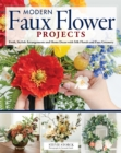 Stylish Artificial Flower Projects : Arrangements and Crafts Using Plastic, Paper, and Silk Flowers - Book