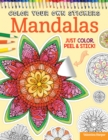 Color Your Own Stickers Mandalas : Just Color, Peel & Stick - Book
