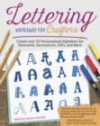 Lettering Workshop for Crafters : Create Over 50 Personalized Alphabets for Notecards, Decorations, Gifts, and More - Book