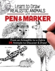 Learn to Draw Realistic Animals with Pen & Marker : From an Armadillo to a Zebra...26 Animals to Discover & Draw! - Book