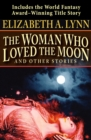 The Woman Who Loved the Moon : And Other Stories - eBook