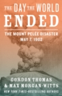 The Day the World Ended : The Mount Pelee Disaster: May 7, 1902 - eBook