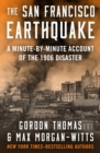 The San Francisco Earthquake : A Minute-by-Minute Account of the 1906 Disaster - eBook