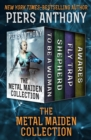 The Metal Maiden Collection : To Be a Woman, Shepherd, Fly Trap, and Awares - eBook