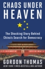 Chaos Under Heaven : The Shocking Story Behind China's Search for Democracy - eBook