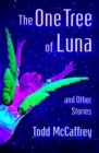 The One Tree of Luna : And Other Stories - eBook