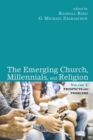 The Emerging Church, Millennials, and Religion: Volume 1 : Prospects and Problems - eBook
