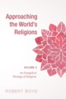 Approaching the World's Religions, Volume 2 : An Evangelical Theology of Religions - eBook