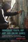 Immigrant Youth, Hip Hop, and Online Games : Alternative Approaches to the Inclusion of Working-Class and Second Generation Migrant Teens - eBook