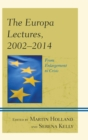 The Europa Lectures, 2002-2014 : From Enlargement to Crisis - eBook