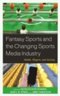 Fantasy Sports and the Changing Sports Media Industry : Media, Players, and Society - eBook