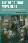 The Negritude Movement : W.E.B. Du Bois, Leon Damas, Aime Cesaire, Leopold Senghor, Frantz Fanon, and the Evolution of an Insurgent Idea - eBook