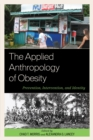 The Applied Anthropology of Obesity : Prevention, Intervention, and Identity - eBook