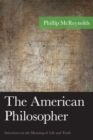 The American Philosopher : Interviews on the Meaning of Life and Truth - eBook