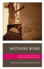 Mothers Work : Confronting the Mommy Wars, Raising Children, and Working for Social Change - eBook