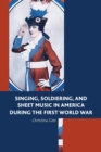 Singing, Soldiering, and Sheet Music in America during the First World War - eBook
