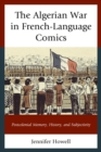 The Algerian War in French-Language Comics : Postcolonial Memory, History, and Subjectivity - eBook