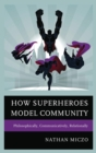 How Superheroes Model Community : Philosophically, Communicatively, Relationally - eBook